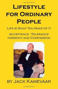 Lifestyle for Ordinary People : Life Is What You Make of it - Acceptance, Tolerance, Harmony and...
