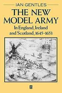The New Model Army In England, Ireland and Scotland, 1645-1653