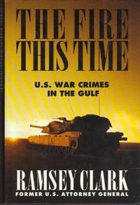 THE FIRE THIS TIME U. S. War Crimes in the Gulf