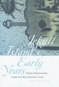 Jekyll Island's Early Years: From Prehistory through Reconstruction (Wormsloe Foundation...