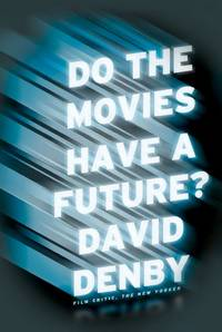 Do the Movies Have a Future? by  David Denby - Hardcover - 2012-10-02 - from Ebooksweb COM LLC and Biblio.co.uk