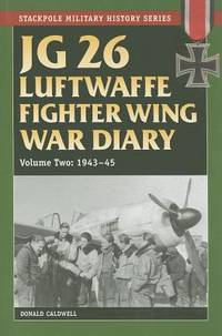 JG 26 Luftwaffe Fighter Wing War Diary, Volume Two: 1943-45