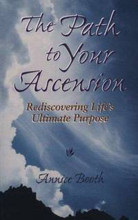 The Path to Your Ascension: Rediscovering Life's Ultimate Purpose by  Annice;   Based on the Teachings of   Mark L.  Prophet and Elizabeth Clare Prophet Booth - Paperback - First Edition - 1999 - from Eric James (SKU: 042289)