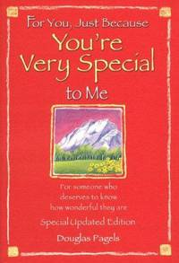 For You, Just Because You're Very Special To Me: For someone who deserves to know how...
