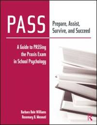 PASS: Prepare, Assist, Survive, and Succeed: A Guide to PASSing the Praxis Exam in School Psychology