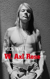 W. Axl Rose: The Unauthorised Biography