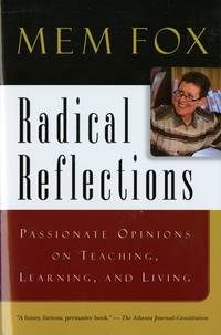 Radical Reflections: Passionate Opinions on Teaching, Learning, and Living..