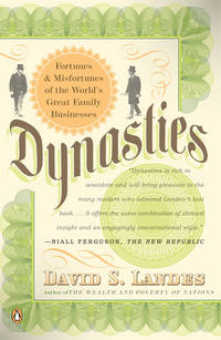 DYNASTIES. Fortunes & Misfortunes Of The World's Great Family Businesses. by  David S Landes - Paperback - 2006 - from PASCALE'S BOOKS (SKU: 031912)