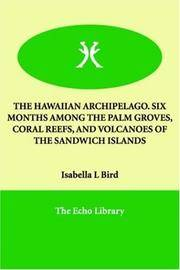 The Hawaiian Archipelago Six Months Among the Palm Groves, Coral Reefs, and Volcanoes Of the Sandwich Islands