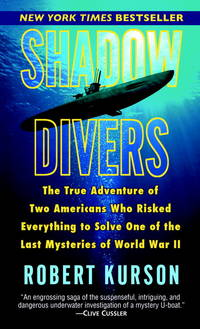 Shadow Divers: The True Adventure of Two Americans Who Risked Everything to Solve One of the Last...