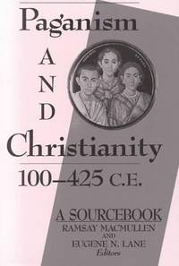 Paganism and Christianity 100-425 C.E.; A Sourcebook