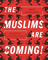image of The Muslims are Coming!: Islamaphobia, Extremism and the Domestic War on Terror
