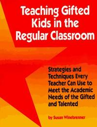 Teaching Gifted Kids in the Regular Classroom: Strategies and Techniques Every Teacher Can Use to...