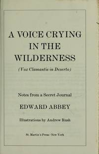 A Voice Crying in the Wilderness: Notes From a Secret Journal (Vox Clamantis in Deserto). by Edward Abbey - Reprint Edition (1990). A limited first edition was published in - 1990. - from Black Cat Hill Books and Biblio.com
