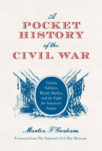 A Pocket Histoyr of the Civil War: Citizens, Soldiers, Bloody Battles, and the Fight for America's Future by  Martin F Graham  - 1st Printing  - 2011  - from The Sly Fox (SKU: 008986)