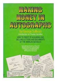 MAKING MONEY IN AUTOGRAPHS by  George (introduction by Charles Hamilton) Sullivan - Hardcover - 1977 - from Ray Boas, Bookseller and Biblio.com