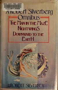 A Robert Silverberg Omnibus, The Man is the Maze, Nightwings, Downward to the Earth
