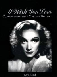 I WISH YOU LOVE: Conversations with Marlene Dietrich