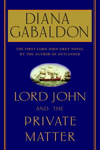 Lord John and the Private Matter by  Diana Gabaldon - First Edition/First Printing - 2003 - from Brenda's Bookshelf and Biblio.com