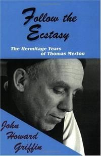 Follow the Ecstasy: The Hermitage Years of Thomas Merton