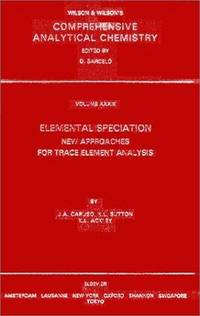 Elemental Speciation: New Approches for Trace Element Analysis, Volume XXXIII (Comprehensive...