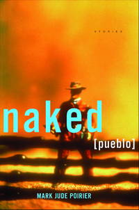 Naked Pueblo. Stories by  Mark Jude Poirier - 1st Edition - 1999 - from Marvin Minkler Modern First Editions and Biblio.com