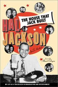 THE HOUSE THAT JACK BUILT My Life Story As a Trailblazer in Broadcasting  and Entertainment