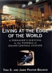 Living at the Edge of the World : A Teenager's Survival in the Tunnels of  Grand Central Station