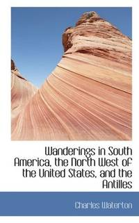 Wanderings In South America, the North West Of the United States, and The Antilles