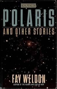POLARIS AND OTHER STORIES by FAY WELDON - Paperback - from Montclair Book Center and Biblio.com