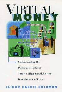 Virtual Money: Understanding the Power and Risks of Money's High-Speed Journey into...