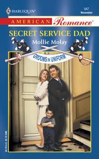 Secret Service Dad: Grooms in Uniform (Harlequin American Romance, No 947)