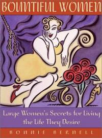 Bountiful Women: Large Women's Secrets for Living the Life They Desire by  Bonnie Bernell - Paperback - Signed - 2000 - from Defunct Books and Biblio.com