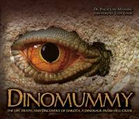 DinoMummy. The Life, Death and Discovery of Dakota, A Dinosaur from Hell Creek