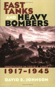 FAST TANKS AND HEAVY BOMBERS: INNOVATION IN THE US ARMY 1917-1945