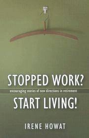 Stopped Work? Start Living! : Encouraging Stories of New Directions in Retirement