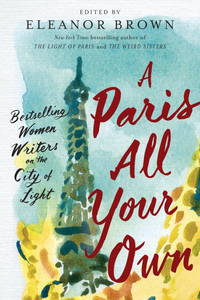 A Paris All Your Own  Bestselling Women Writers on the City of Light