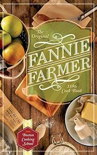 image of The Original Fannie Farmer 1896 Cookbook: The Boston Cooking School