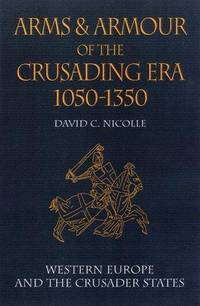 Arms and Armour Of the Crusading Era, 1050-1350