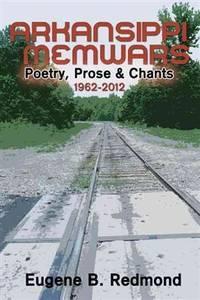 Arkansippi Memwars: Poetry, Prose  Chants 1962-2012