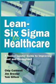 Lean-Six Sigma for Healthcare: A Senior Leader Guide to Improving Cost and Throughput