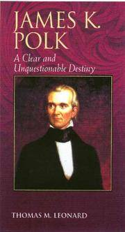 image of James K. Polk: A Clear and Unquestionable Destiny (Biographies in American Foreign Policy)
