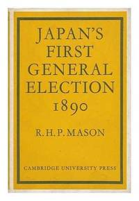 Japan's First General Election, 1890 by  R. H. P Mason - Hardcover - 1969 - from T. A. Borden Books (SKU: 51300)