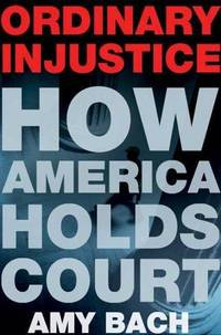 Ordinary Injustice: How America Holds Court