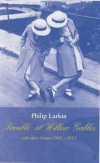 """Trouble at Willow Gables"""" and Other Fiction 1943-1953 Larkin, Philip and Booth, James"""