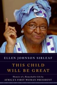 THIS CHILD WILL BE GREAT Memoir of a Remarkable Life by Africa's First Woman President