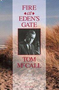 FIRE AT EDEN'S GATE : TOM MCCALL & THE OREGON STORY