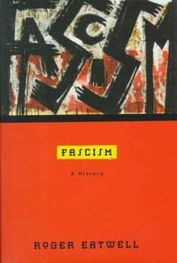 Fascism, a History by  Roger Eatwell - First American Edition - 1996 - from Old Army Books and Biblio.com