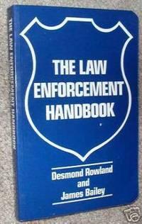 The Law Enforcement Handbook by Rowland, Desmond; Bailey, James - 1985