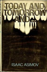 Today and Tomorrow and .. by Isaac Asimov - Hardcover - 1973-04 - from Ergodebooks and Biblio.com